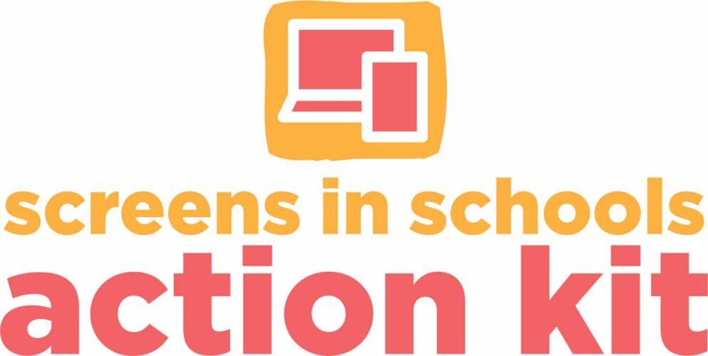 Screens in Schools Action Kit